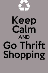 keep calm and go thrift shopping